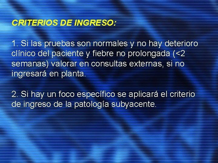 CRITERIOS DE INGRESO: 1. Si las pruebas son normales y no hay deterioro clínico