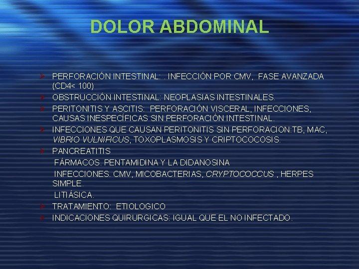 DOLOR ABDOMINAL Ø PERFORACIÓN INTESTINAL: . INFECCIÓN POR CMV, FASE AVANZADA (CD 4< 100)