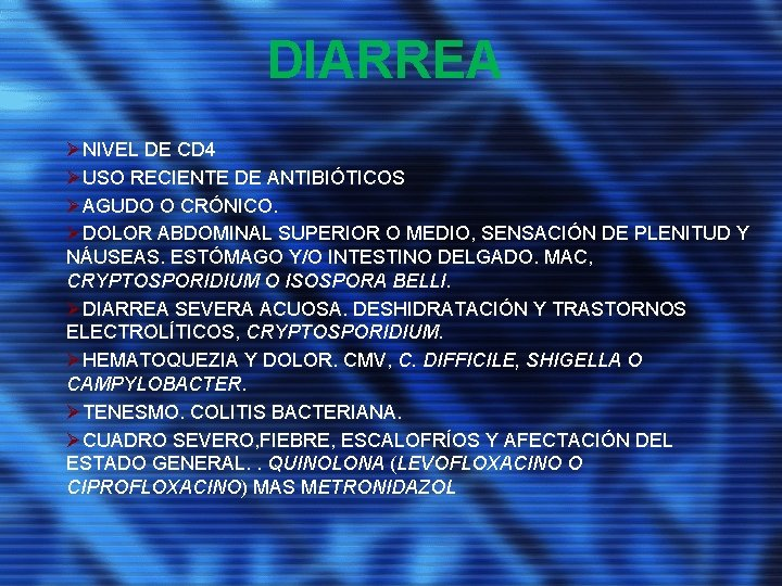 DIARREA ØNIVEL DE CD 4 ØUSO RECIENTE DE ANTIBIÓTICOS ØAGUDO O CRÓNICO. ØDOLOR ABDOMINAL