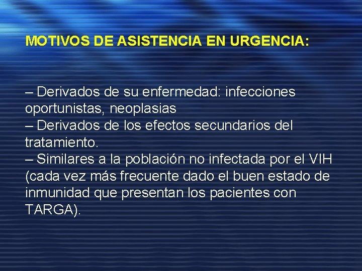 MOTIVOS DE ASISTENCIA EN URGENCIA: – Derivados de su enfermedad: infecciones oportunistas, neoplasias –