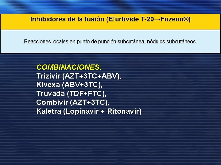 COMBINACIONES. Trizivir (AZT+3 TC+ABV), Kivexa (ABV+3 TC), Truvada (TDF+FTC), Combivir (AZT+3 TC), Kaletra (Lopinavir