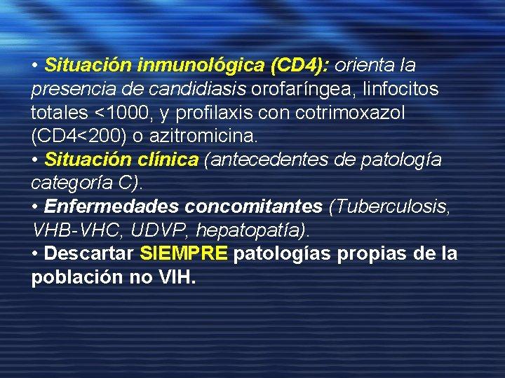 • Situación inmunológica (CD 4): orienta la presencia de candidiasis orofaríngea, linfocitos totales