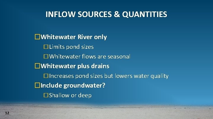 INFLOW SOURCES & QUANTITIES �Whitewater River only �Limits pond sizes �Whitewater flows are seasonal