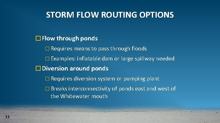 STORM FLOW ROUTING OPTIONS �Flow through ponds � Requires means to pass through floods