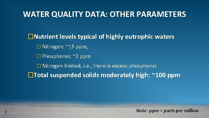 WATER QUALITY DATA: OTHER PARAMETERS �Nutrient levels typical of highly eutrophic waters � Nitrogen: