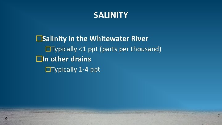 SALINITY �Salinity in the Whitewater River �Typically <1 ppt (parts per thousand) �In other
