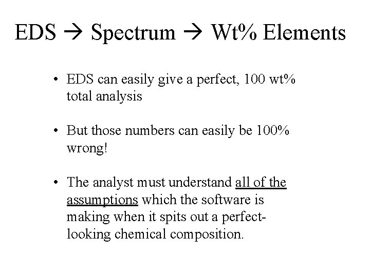EDS Spectrum Wt% Elements • EDS can easily give a perfect, 100 wt% total