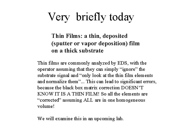 Very briefly today Thin Films: a thin, deposited (sputter or vapor deposition) film on