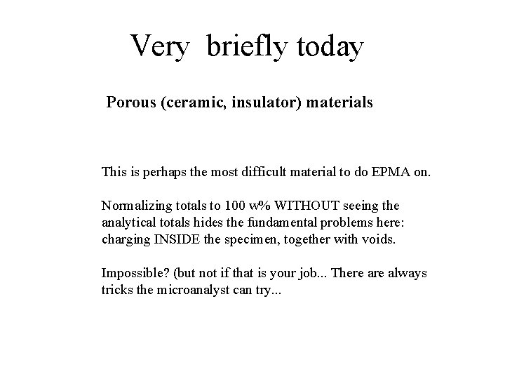 Very briefly today Porous (ceramic, insulator) materials This is perhaps the most difficult material