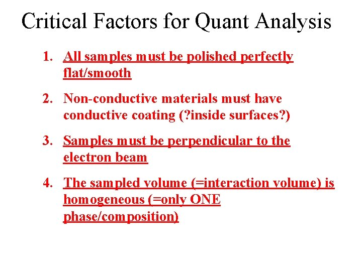 Critical Factors for Quant Analysis 1. All samples must be polished perfectly flat/smooth 2.