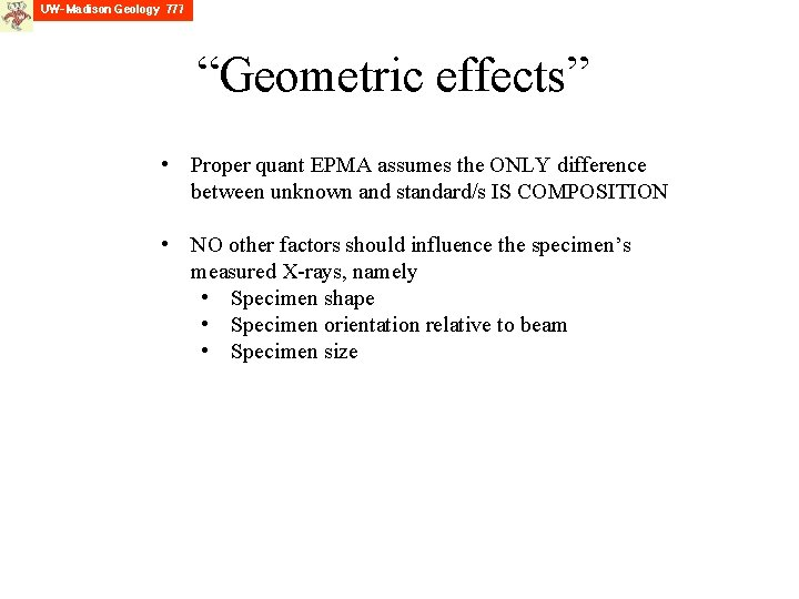 """""""Geometric effects"""" • Proper quant EPMA assumes the ONLY difference between unknown and standard/s"""