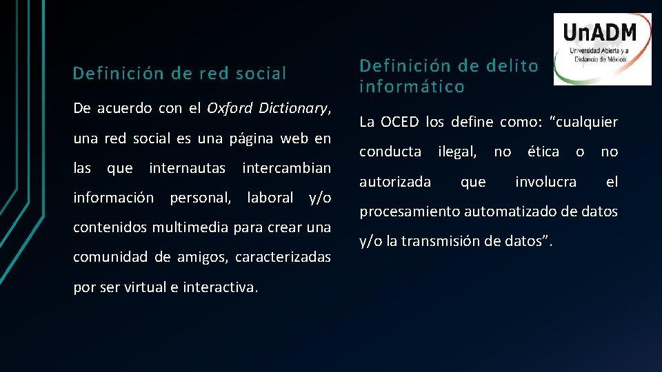 Definición de red social De acuerdo con el Oxford Dictionary, una red social es