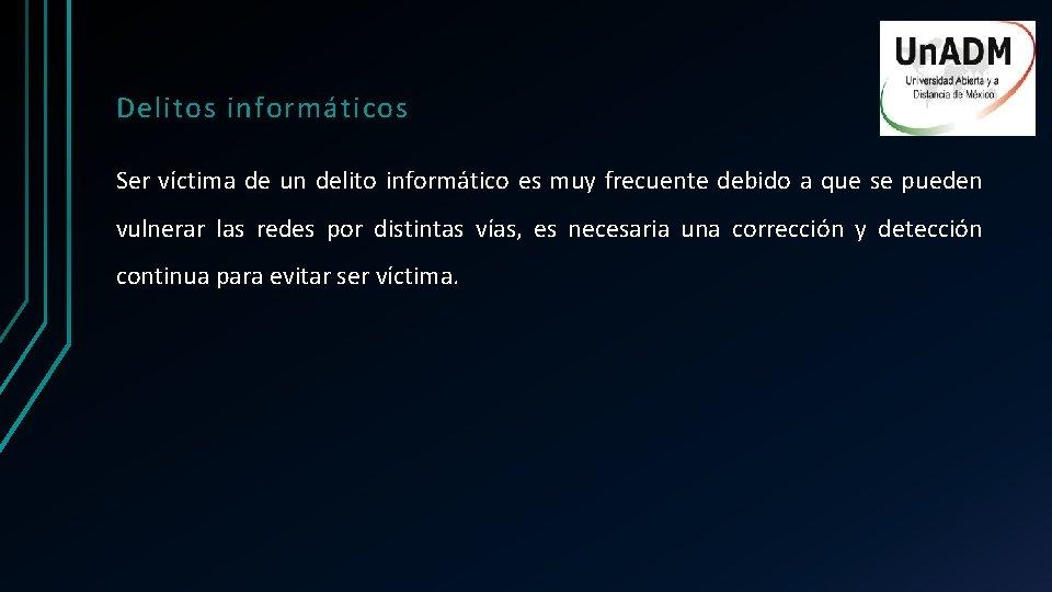 Delitos informáticos Ser víctima de un delito informático es muy frecuente debido a que