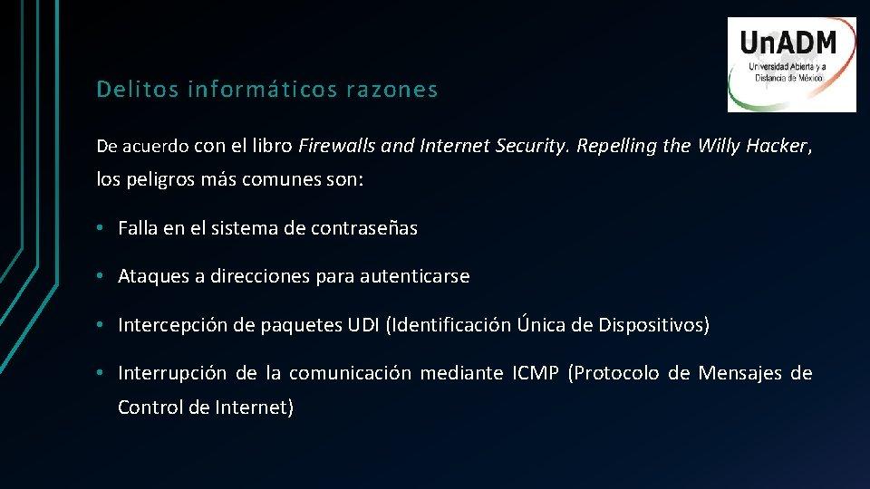 Delitos informáticos razones De acuerdo con el libro Firewalls and Internet Security. Repelling the
