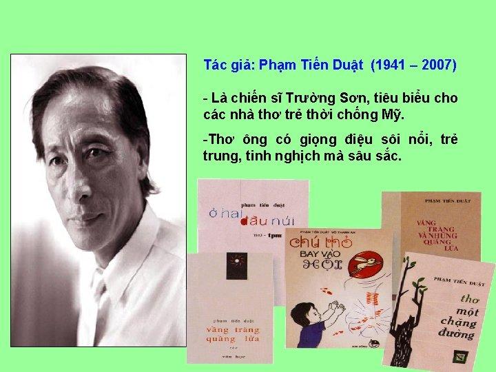 Tác giả: Phạm Tiến Duật (1941 – 2007) - Là chiến sĩ Trường Sơn,