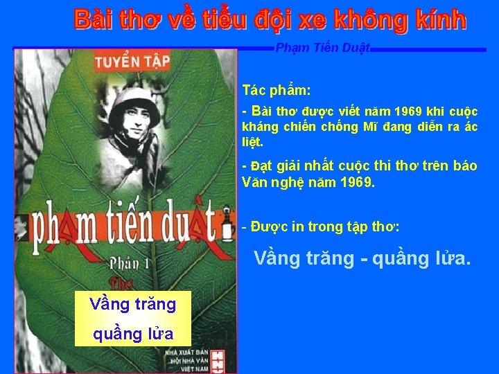 Phạm Tiến Duật Tác phẩm: - Bài thơ được viết năm 1969 khi cuộc