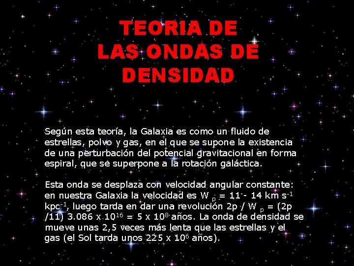 TEORIA DE LAS ONDAS DE DENSIDAD Según esta teoría, la Galaxia es como un