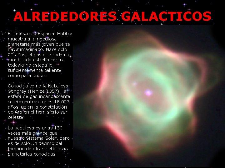 ALREDEDORES GALACTICOS El Telescopio Espacial Hubble muestra a la nebulosa planetaria más joven que