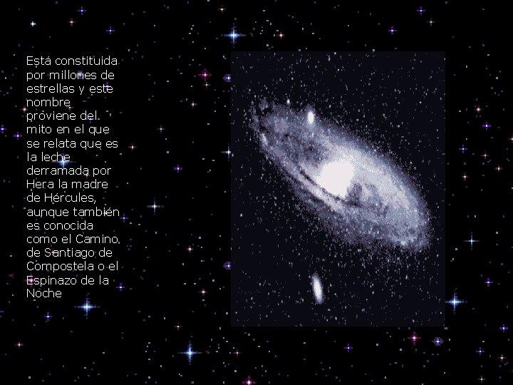 Está constituida por millones de estrellas y este nombre proviene del mito en el