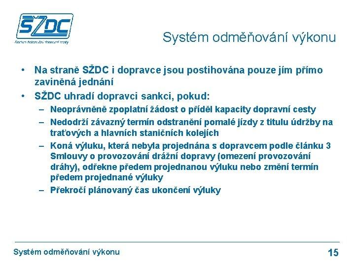 Systém odměňování výkonu • Na straně SŽDC i dopravce jsou postihována pouze jím přímo