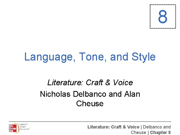8 Language, Tone, and Style Literature: Craft & Voice Nicholas Delbanco and Alan Cheuse