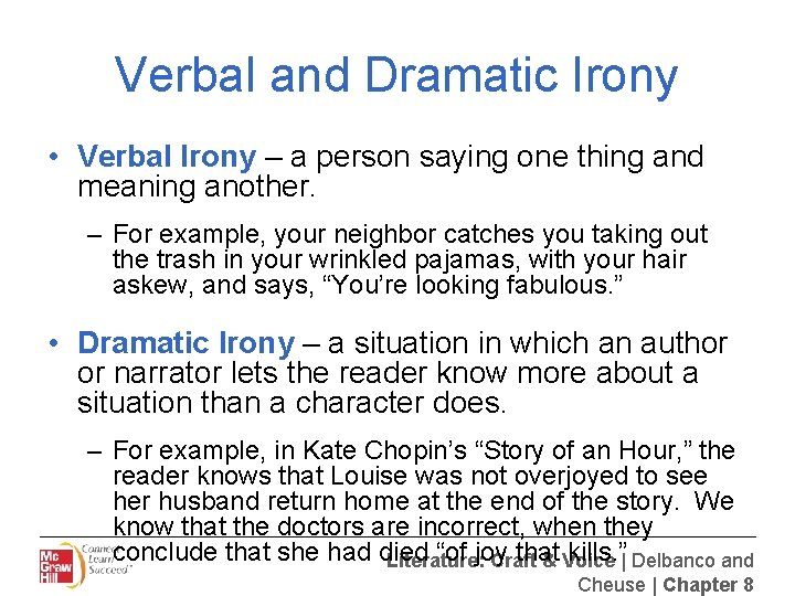Verbal and Dramatic Irony • Verbal Irony – a person saying one thing and