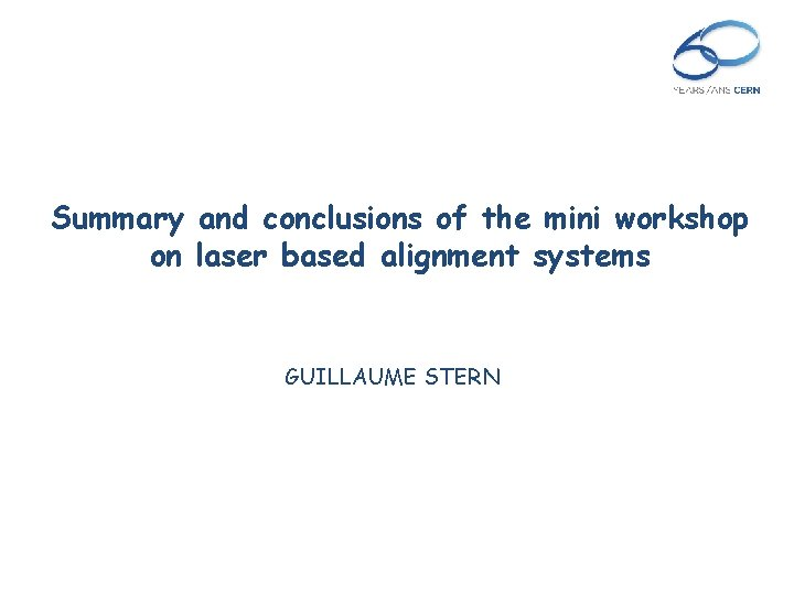 Summary and conclusions of the mini workshop on laser based alignment systems GUILLAUME STERN