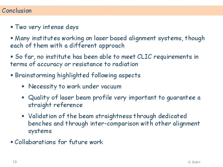 Conclusion § Two very intense days § Many institutes working on laser based alignment