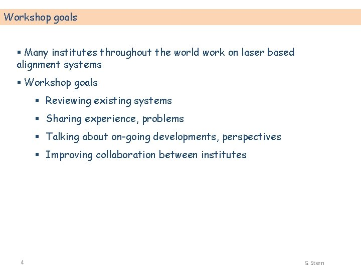 Workshop goals § Many institutes throughout the world work on laser based alignment systems