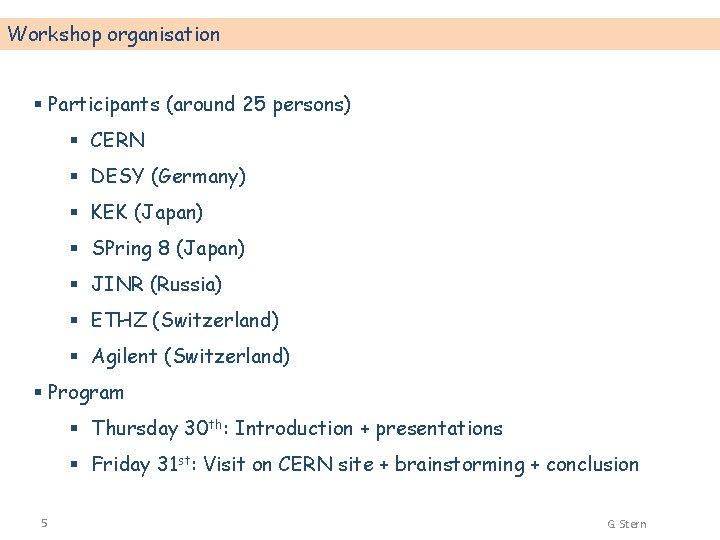 Workshop organisation § Participants (around 25 persons) § CERN § DESY (Germany) § KEK