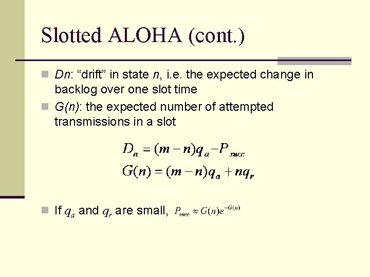 """Slotted ALOHA (cont. ) n Dn: """"drift"""" in state n, i. e. the expected"""
