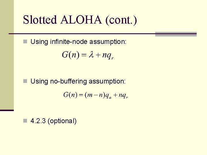 Slotted ALOHA (cont. ) n Using infinite-node assumption: n Using no-buffering assumption: n 4.