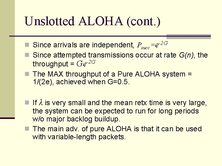 Unslotted ALOHA (cont. ) n Since arrivals are independent, Psucc=e-2 G n Since attempted