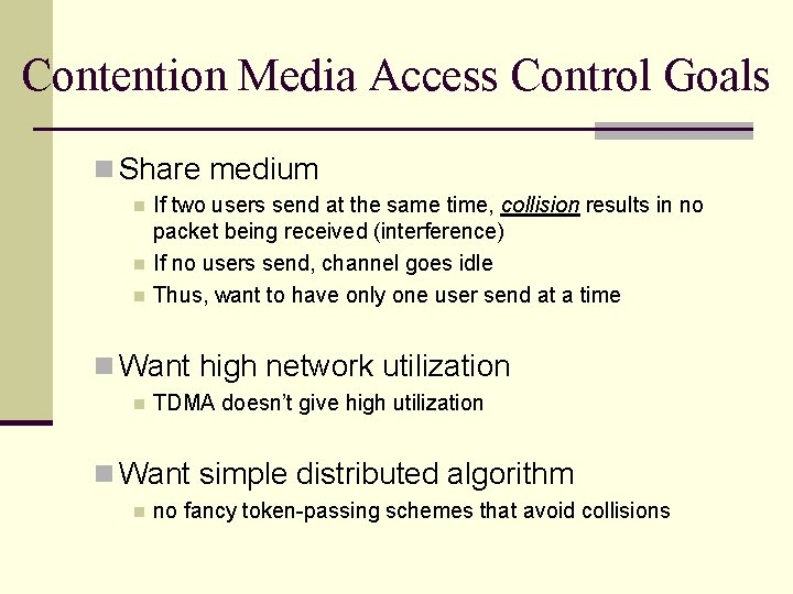 Contention Media Access Control Goals n Share medium n n n If two users