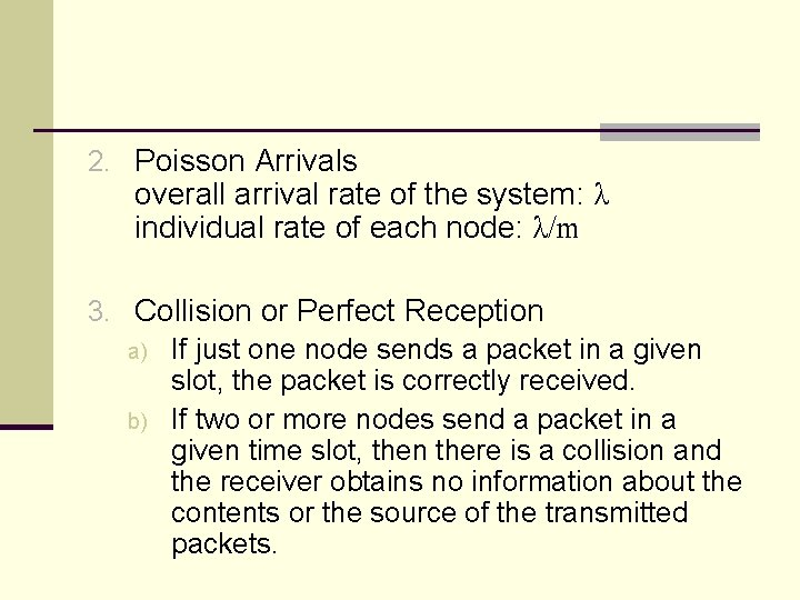 2. Poisson Arrivals overall arrival rate of the system: λ individual rate of each