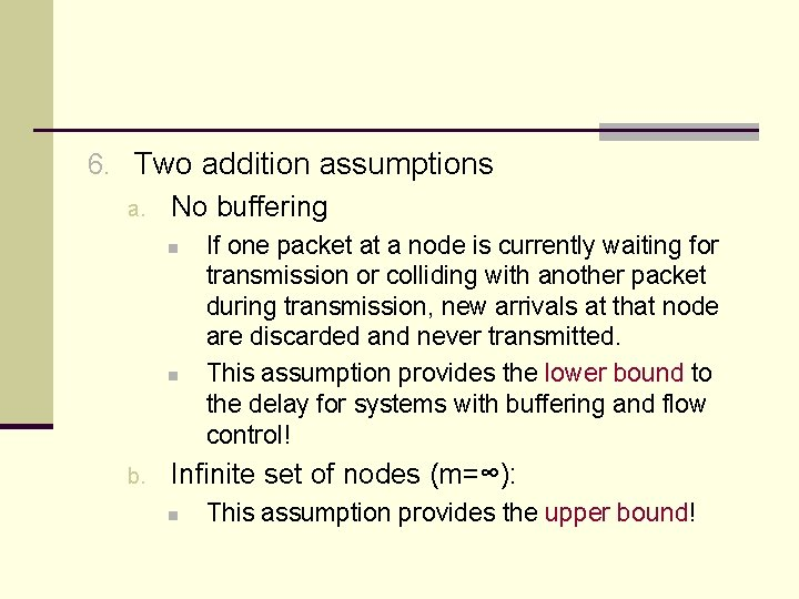 6. Two addition assumptions a. No buffering n n b. If one packet at