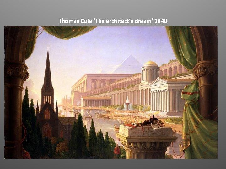 Thomas Cole 'The architect's dream' 1840