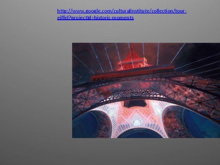 http: //www. google. com/culturalinstitute/collection/toureiffel? project. Id=historic-moments