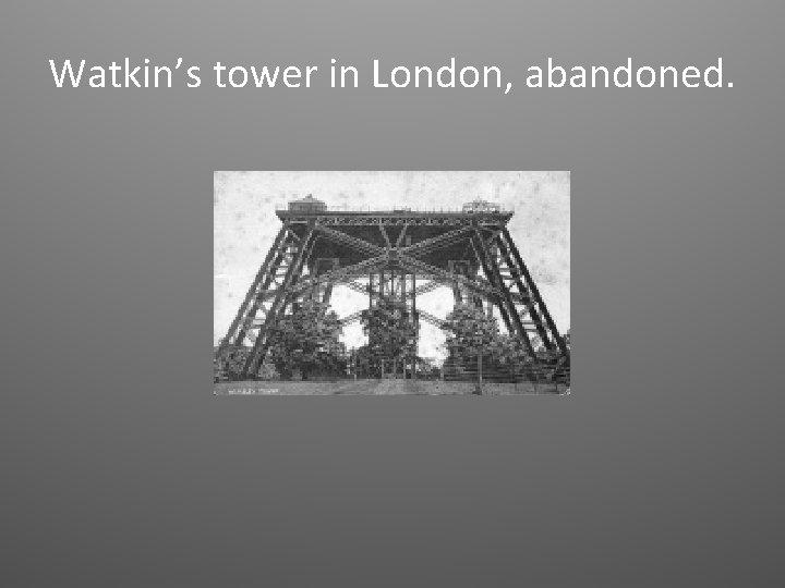 Watkin's tower in London, abandoned.