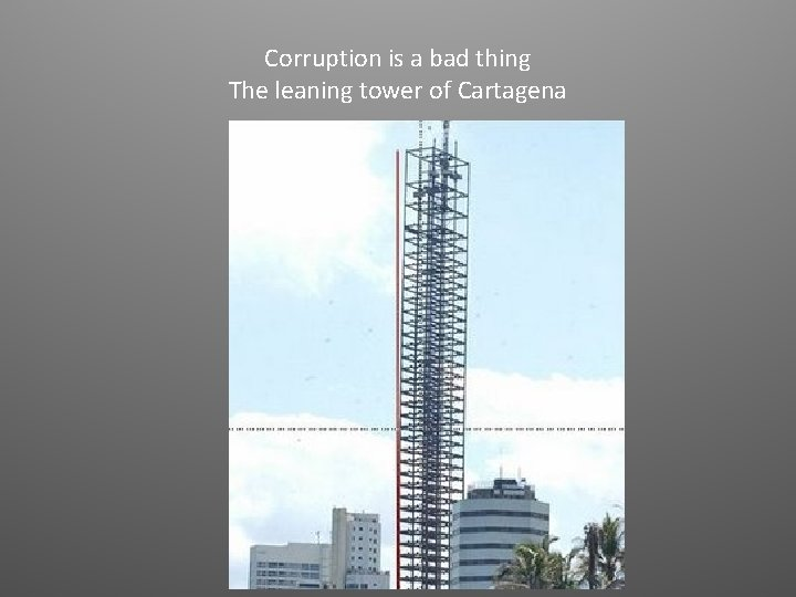Corruption is a bad thing The leaning tower of Cartagena