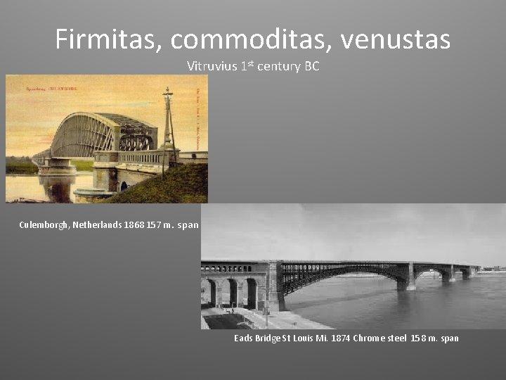 Firmitas, commoditas, venustas Vitruvius 1 st century BC Culemborgh, Netherlands 1868 157 m. span