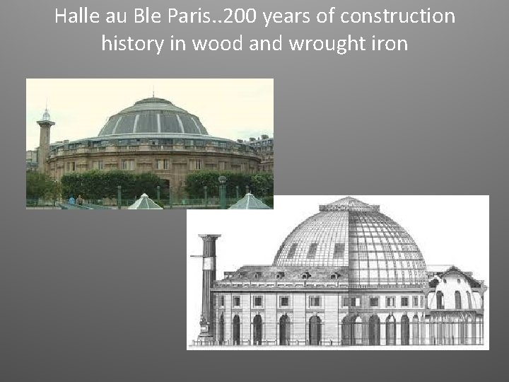 Halle au Ble Paris. . 200 years of construction history in wood and wrought
