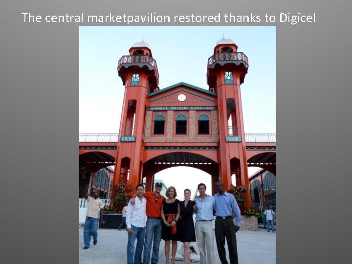 The central marketpavilion restored thanks to Digicel