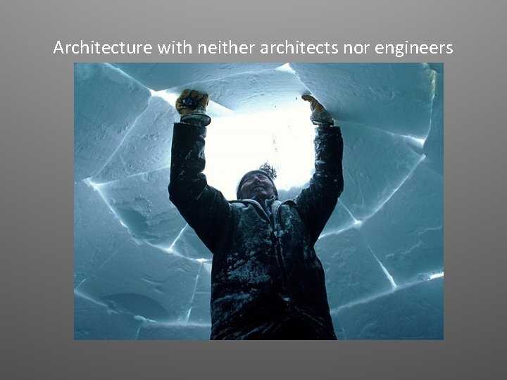 Architecture with neither architects nor engineers