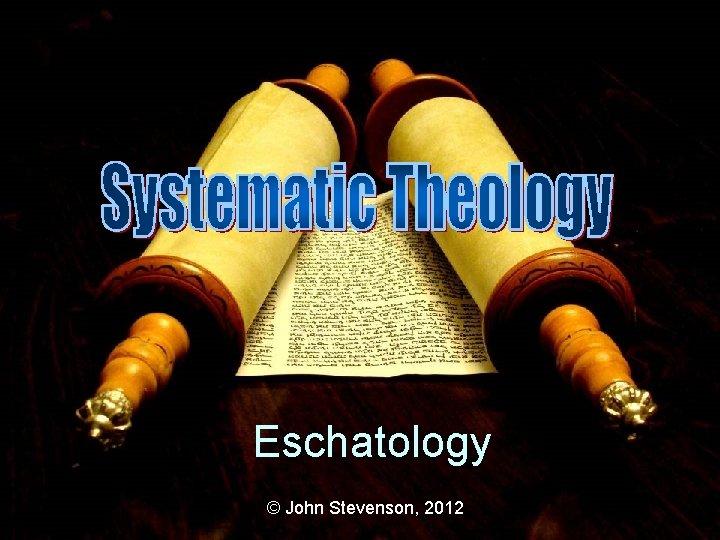 Eschatology © John Stevenson, 2012
