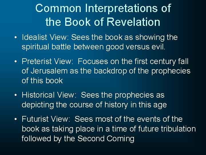 Common Interpretations of the Book of Revelation • Idealist View: Sees the book as
