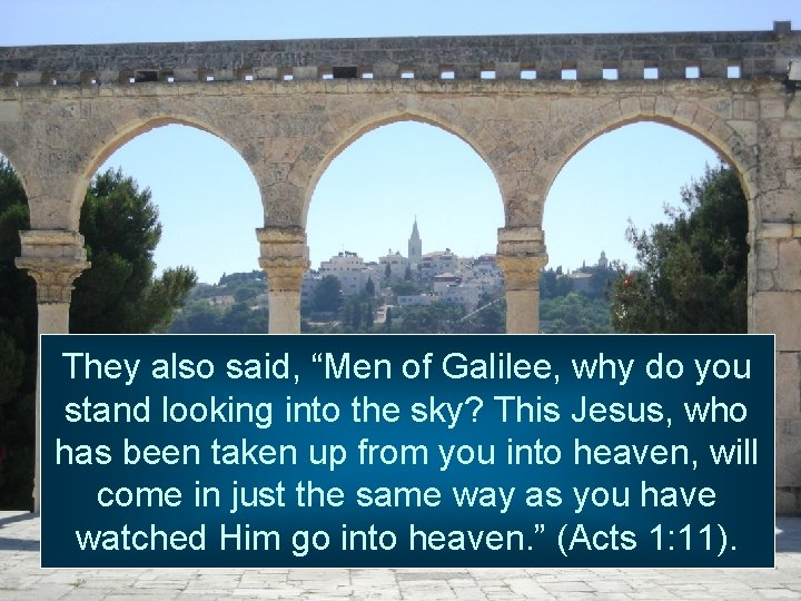 """They also said, """"Men of Galilee, why do you stand looking into the sky?"""