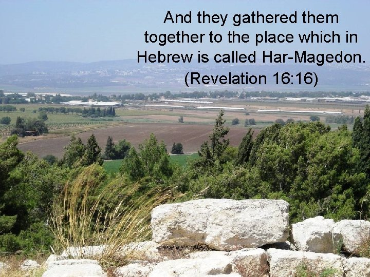 And they gathered them together to the place which in Hebrew is called Har-Magedon.