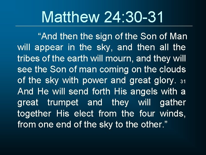 """Matthew 24: 30 -31 """"And then the sign of the Son of Man will"""