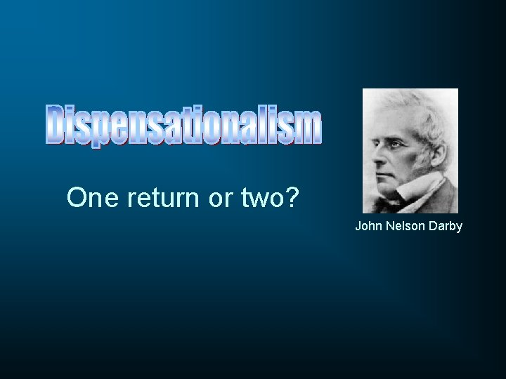 One return or two? John Nelson Darby